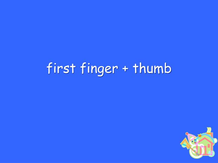 first finger + thumb
