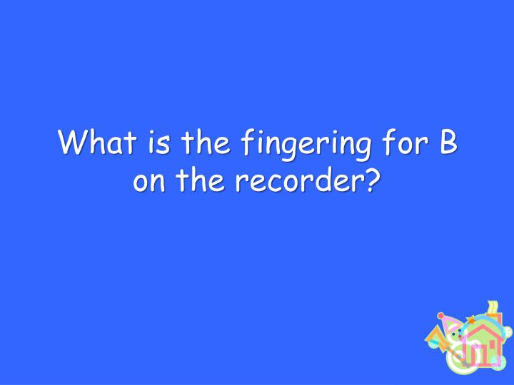 What is the fingering for B on the recorder?