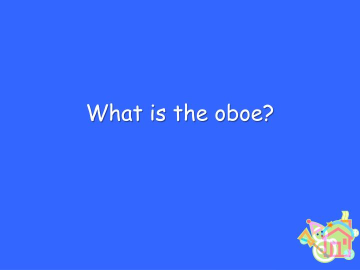What is the oboe?
