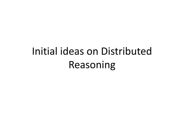 initial ideas on distributed reasoning