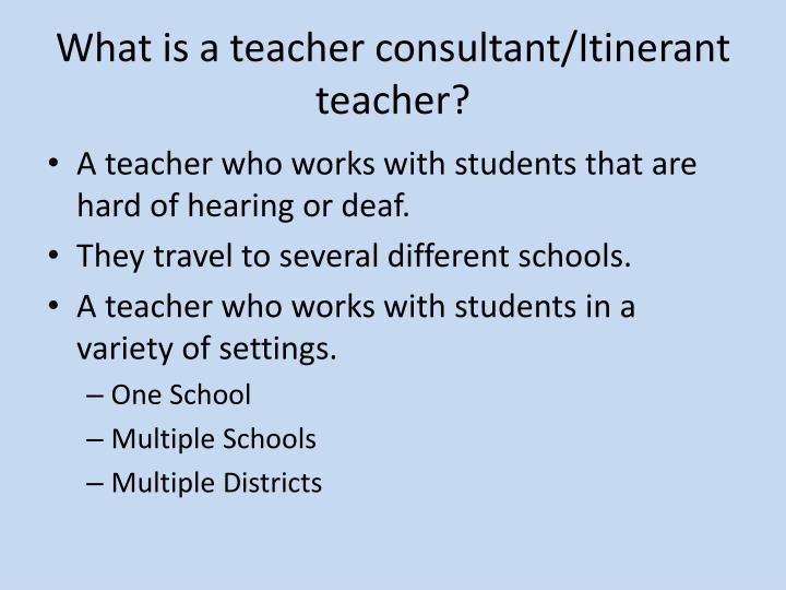 What is a teacher consultant itinerant teacher