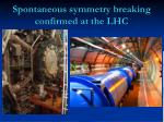 spontaneous symmetry breaking confirmed at the lhc