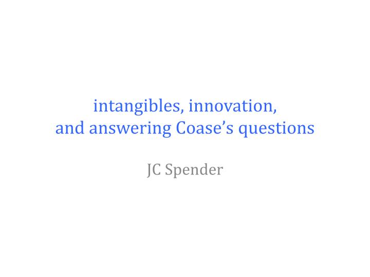 intangibles innovation and answering coase s questions n.