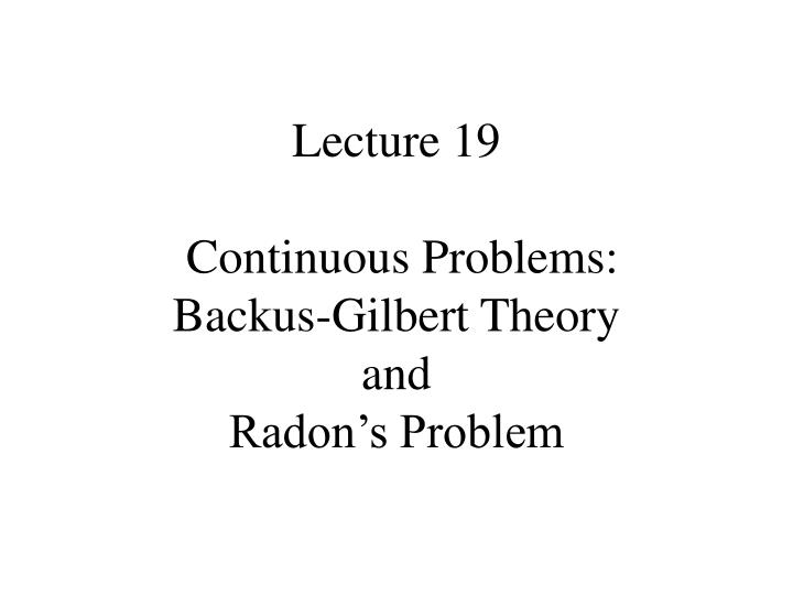 lecture 19 continuous problems backus gilbert theory and radon s problem n.