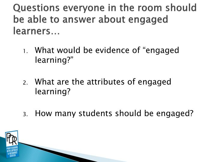 Questions everyone in the room should be able to answer about engaged learners…