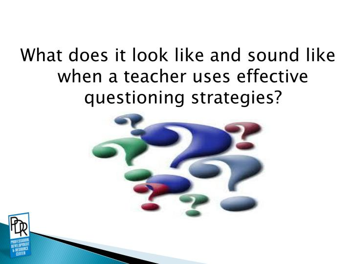 What does it look like and sound like when a teacher uses effective questioning strategies?