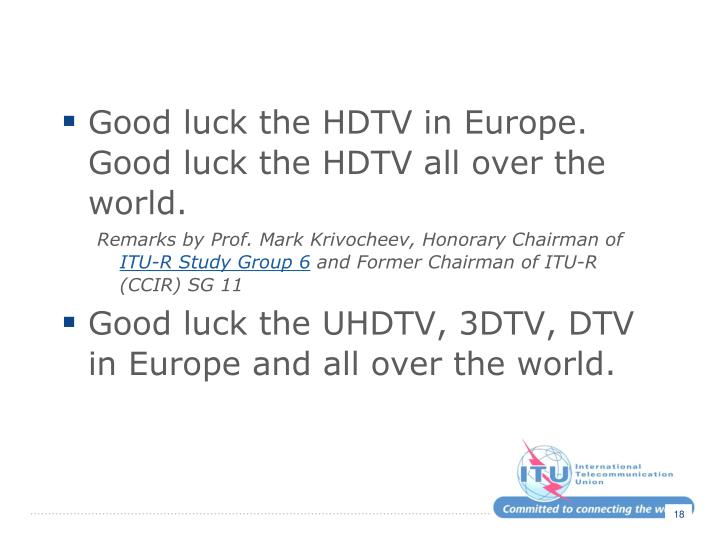 Good luck the HDTV in Europe. Good luck the HDTV all over the world.