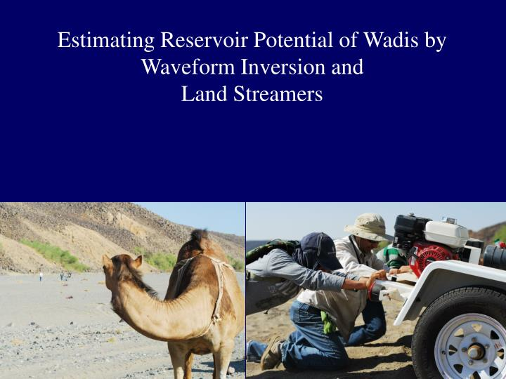 estimating reservoir potential of wadis by waveform inversion and land streamers n.