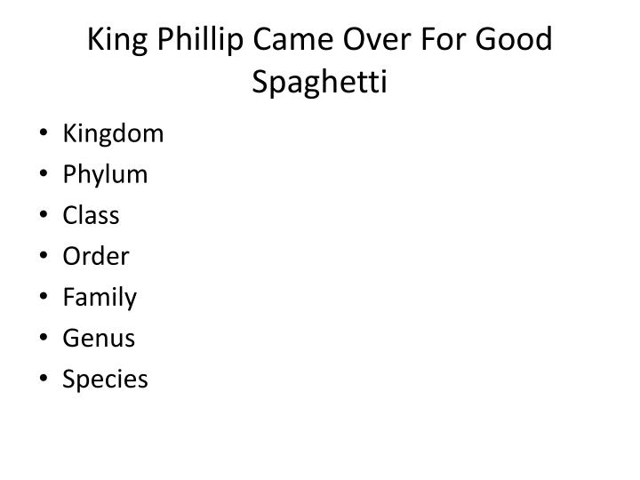 King phillip came over for good spaghetti