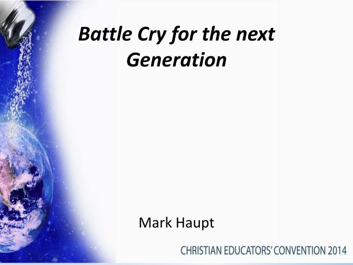 Battle cry for the next generation