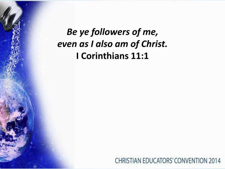 Be ye followers of me,