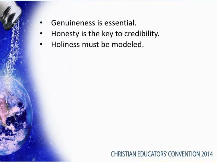 Genuineness is essential.