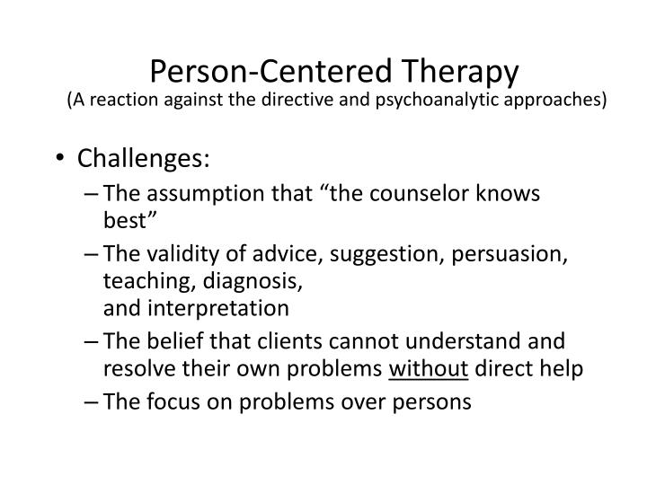 critique of person centred approach and psychoanalytical theory This article discusses the concept of nondirectivity in person-centered theory it argues that, since personal and theoretical biases are unavoidable, it.
