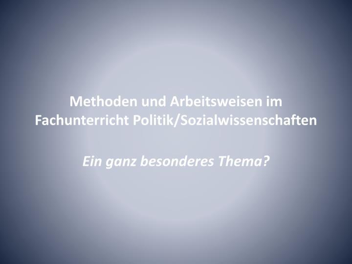 Methoden und arbeitsweisen im fachunterricht politik sozialwissenschaften1