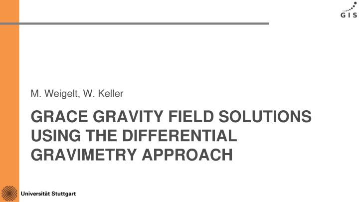 grace gravity field solutions using the differential gravimetry approach n.