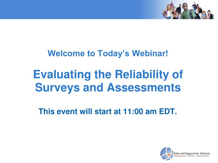 welcome to today s webinar evaluating the reliability of surveys and assessments n.