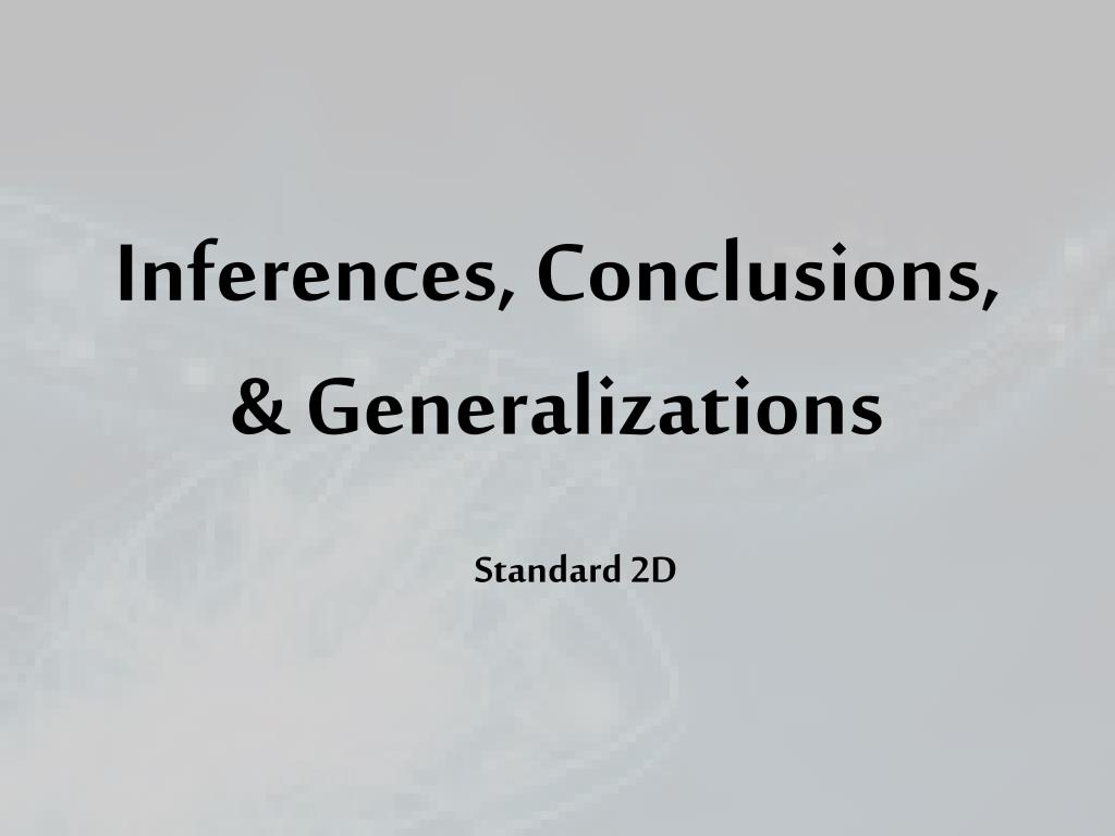 PPT - Inferences, Conclusions, & Generalizations ...
