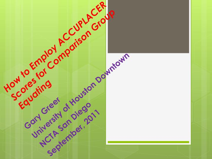how to employ accuplacer scores for comparison g roup equating n.