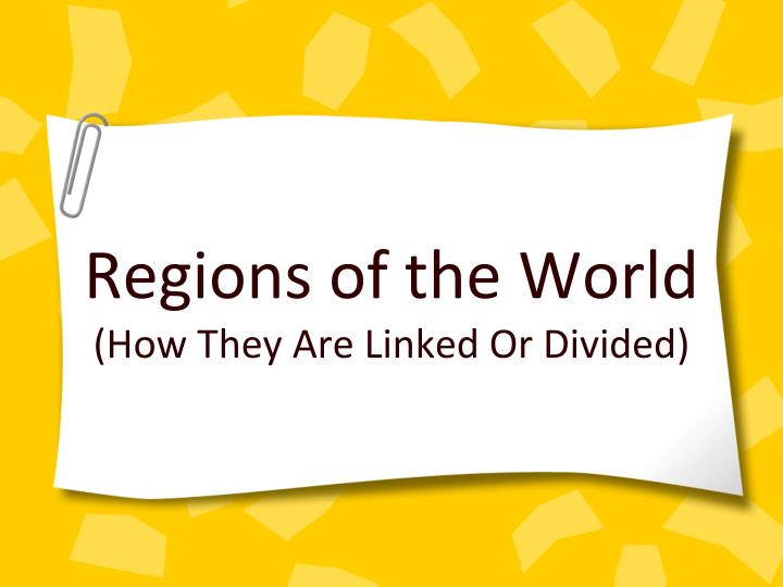 regions of the world how they are linked or divided n.