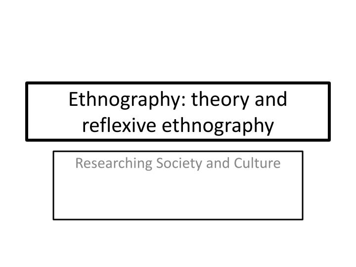 ethnography theory and reflexive ethnography n.