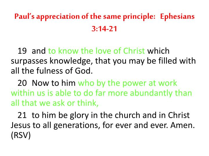 Paul's appreciation of the same principle:   Ephesians 3:14-21