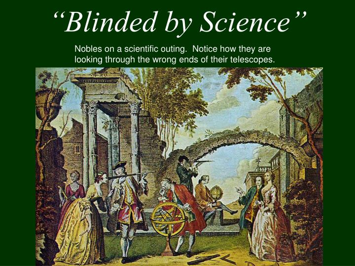 """Blinded by Science"