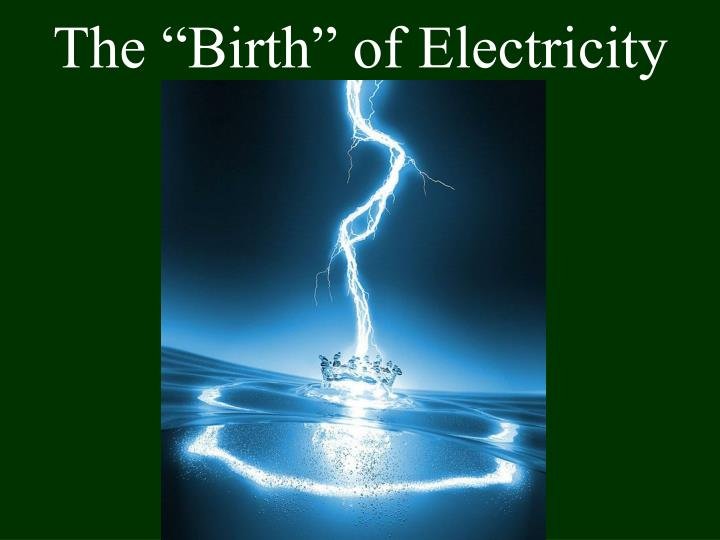 "The ""Birth"" of Electricity"