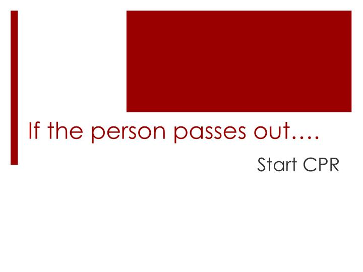 If the person passes out….