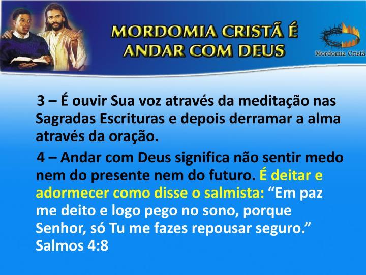 3 – É ouvir Sua voz através da meditação nas Sagradas Escrituras e depois derramar a alma através da oração.