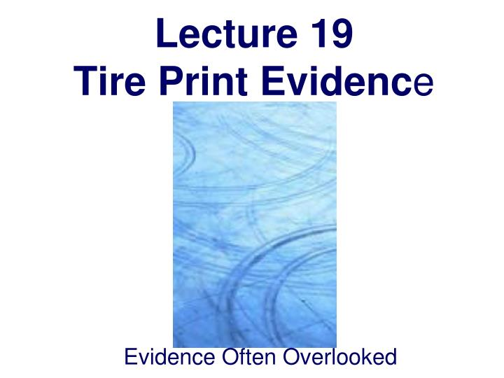 lecture 19 tire print evidenc e n.