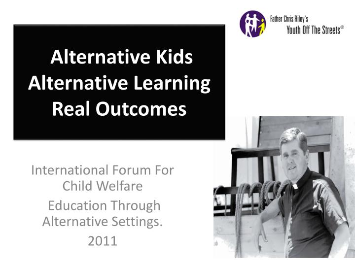 alternative kids alternative learning real outcomes n.