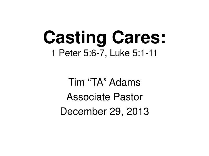 PPT - Casting Cares: 1 Peter 5:6-7, Luke 5:1-11 PowerPoint