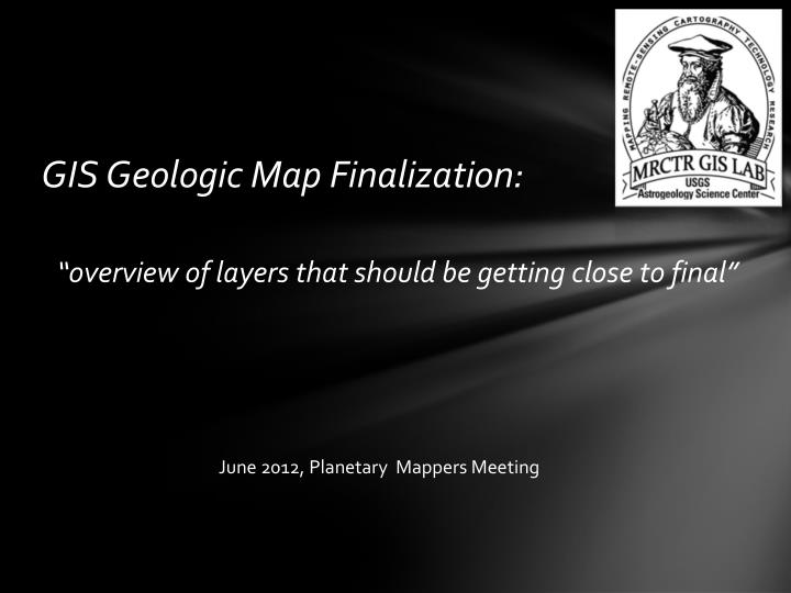 gis geologic map finalization overview of layers that should be getting close to final n.