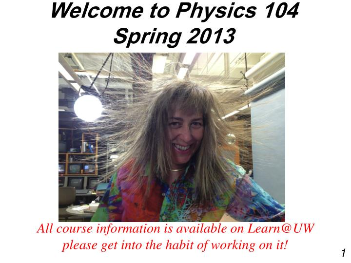welcome to physics 104 spring 2013 n.
