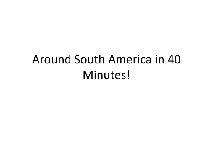 around south america in 40 minutes n.