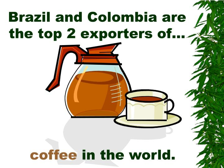 Brazil and Colombia are the top 2 exporters of…