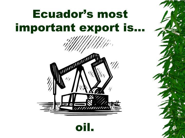 Ecuador's most important export is…