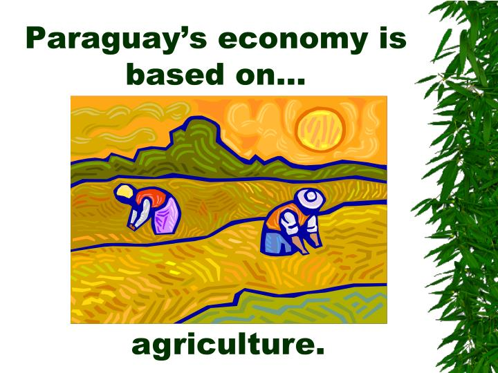 Paraguay's economy is based on…