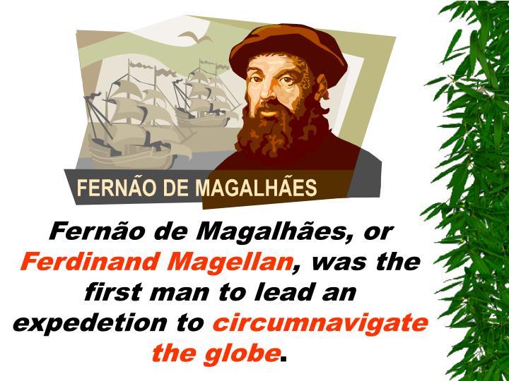Fernão de Magalhães, or