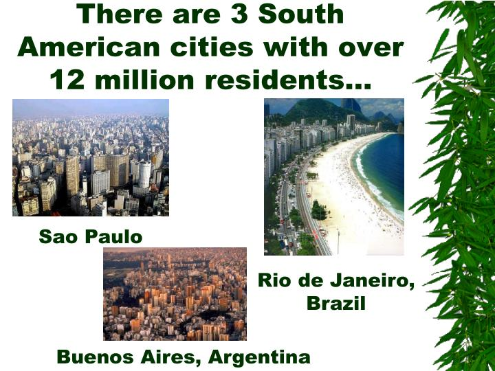There are 3 South American cities with over 12 million residents…