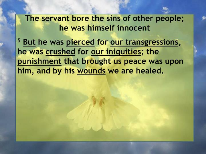 The servant bore the sins of other people;