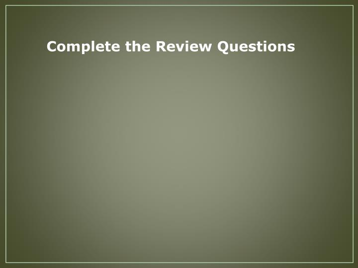 Complete the Review Questions