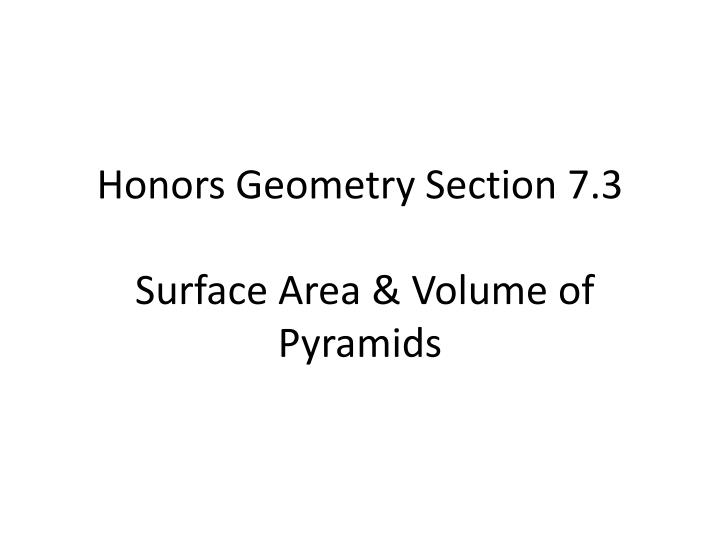 honors geometry section 7 3 surface area volume of pyramids n.