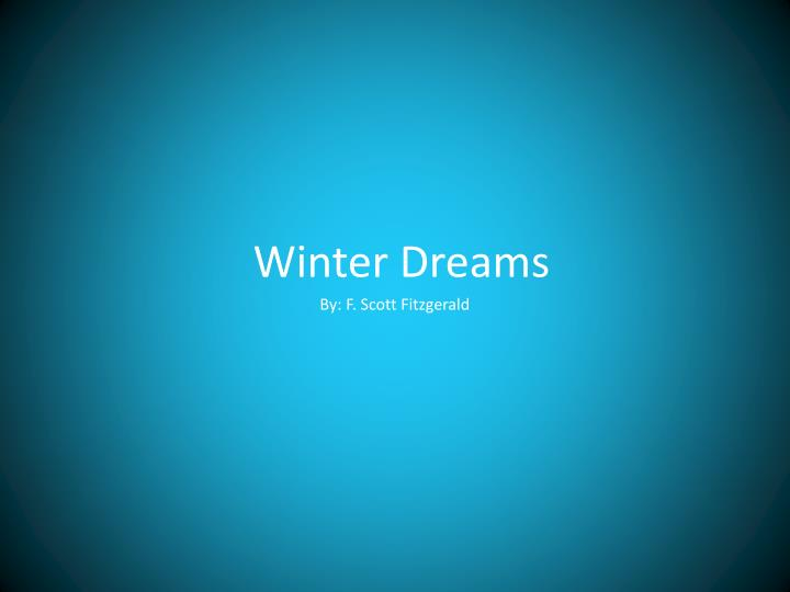 winter dream essay Short stories f scott fitzgerald and the long minnesota winter shut down like the white lid of a and as she murmured something in her dream he leaned over.