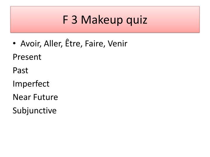F 3 Makeup quiz
