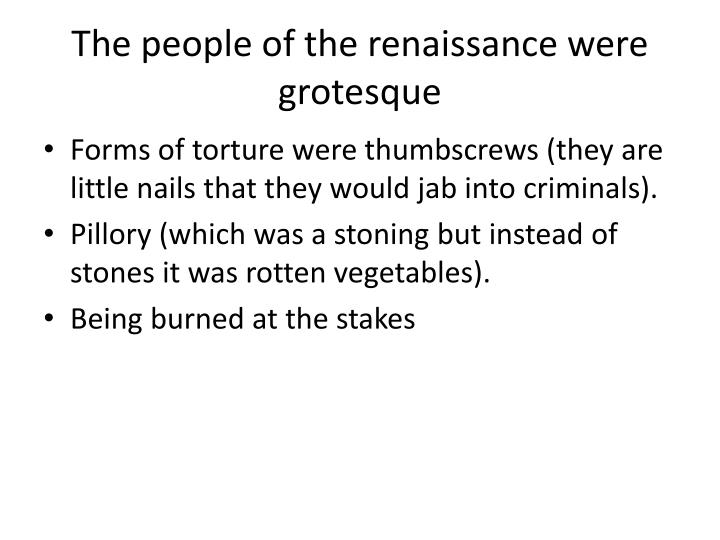 The people of the renaissance were grotesque