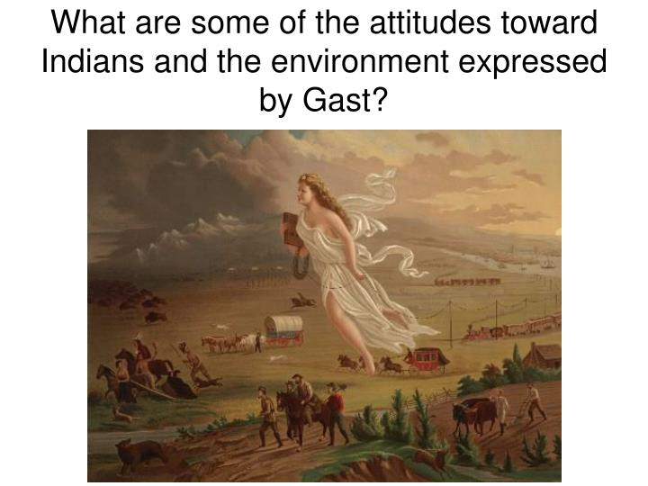 What are some of the attitudes toward Indians and the environment expressed by Gast?