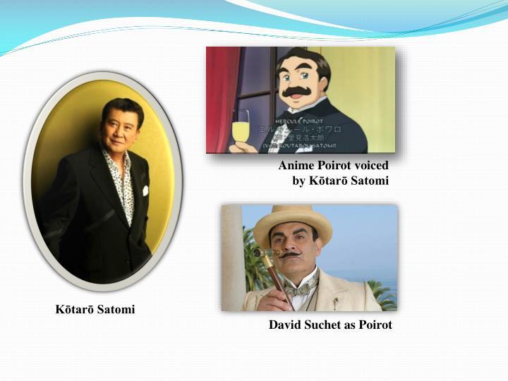 Anime Poirot voiced  by Kōtarō Satomi