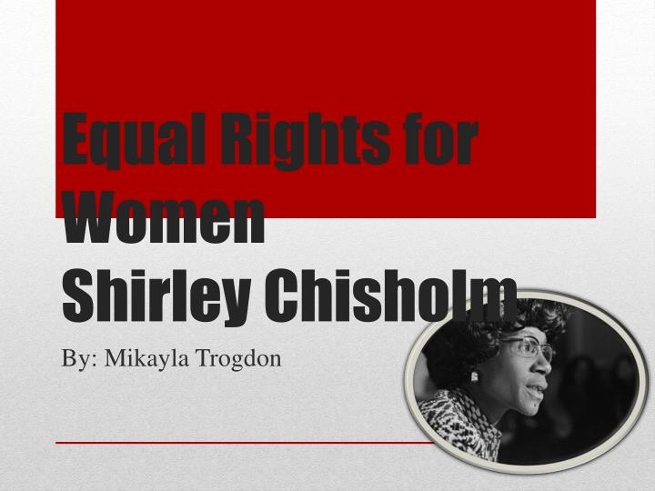 equal rights for women shirley chisholm n.