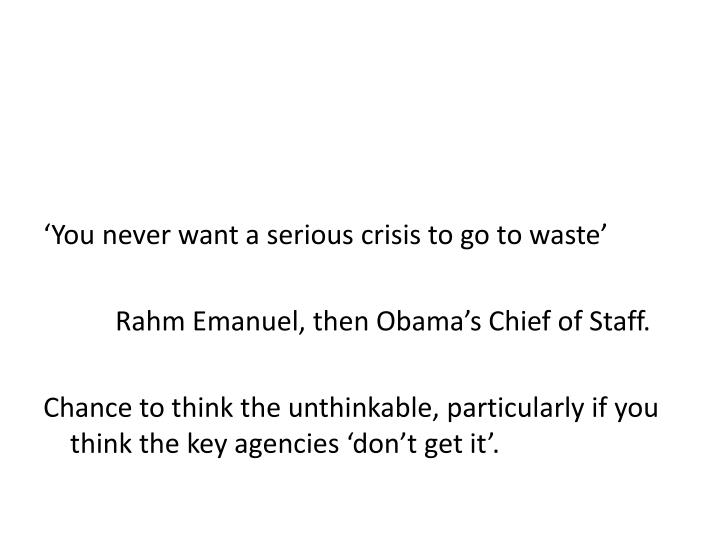 'You never want a serious crisis to go to waste'
